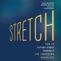 Stretch: How to Future-Proof Yourself for Tomorrow's Workplace - Karie Willyerd,Barbara Mistick