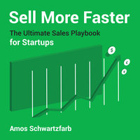 Sell More Faster: The Ultimate Sales Playbook for Start-Ups - Amos Schwartzfarb