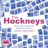 The Hockneys: Never Worry What the Neighbours Think - John Hockney