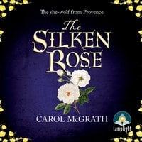 The Silken Rose - Carol McGrath