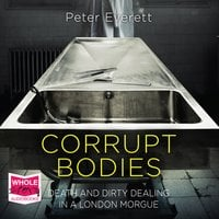 Corrupt Bodies: Death and Dirty Dealing in a London Morgue - Kris Hollington,Peter Everett