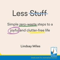 Less Stuff: Simple zero-waste steps to a joyful and clutter-free life - Lindsay Miles