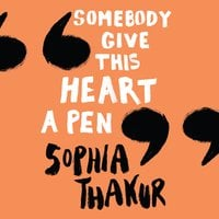 Somebody Give This Heart a Pen - Sophie Thakur