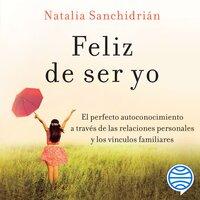 Feliz de ser yo - Natalia Sanchidrián Polo