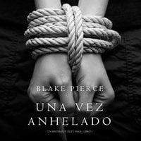Una Vez Anhelado (Un Misterio de Riley Paige—Libro #3) - Blake Pierce