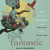 The Dark Fantastic: Race and the Imagination from Harry Potter to the Hunger Games - Ebony Elizabeth Thomas