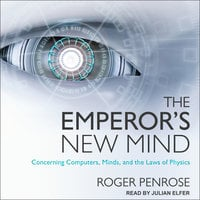 The Emperor's New Mind: Concerning Computers, Minds, and the Laws of Physics - Roger Penrose