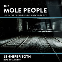 The Mole People: Life in the Tunnels Beneath New York City - Jennifer Toth
