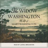 The Widow Washington: The Life of Mary Washington - Martha Saxton
