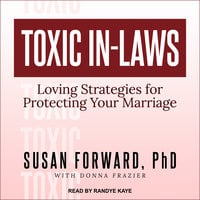 Toxic In-Laws: Loving Strategies for Protecting Your Marriage - Susan Forward