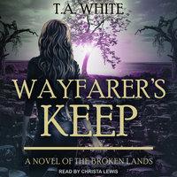 Wayfarer's Keep - T.A. White