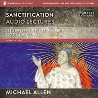 Sanctification: Audio Lectures – 20 Lessons on the Biblical and Doctrinal Significance of Sanctification - Michael Allen