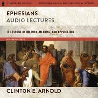 Ephesians: Audio Lectures (Zondervan Exegetical Commentary on the New Testament) - Clinton E. Arnold