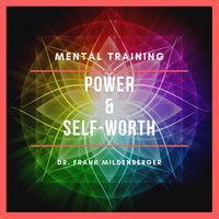 Mental Training Power & Self-Worth - Dr. Frank Mildenberger