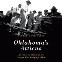 Oklahoma's Atticus: An Innocent Man and the Lawyer Who Fought for Him - Hunter Howe Cates