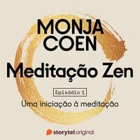 Meditação Zen - E01 - Monja Coen