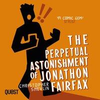 The Perpetual Astonishment of Jonathon Fairfax - Christopher Shevlin