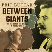 Between Giants: The Battle for the Baltics in World War II - Prit Buttar