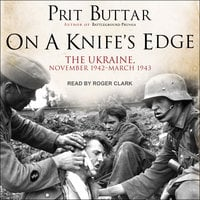 On a Knife's Edge: The Ukraine, November 1942–March 1943 - Prit Buttar