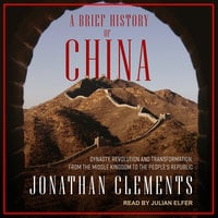 A Brief History of China: Dynasty, Revolution and Transformation: From the Middle Kingdom to the People's Republic - Jonathan Clements