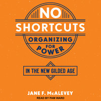 No Shortcuts: Organizing for Power in the New Gilded Age - Jane F. McAlevey