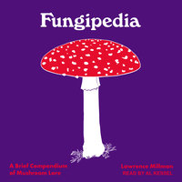 Fungipedia: A Brief Compendium of Mushroom Lore - Lawrence Millman