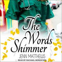 The Words Shimmer - Jenn Matthews