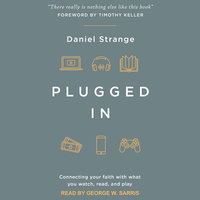 Plugged In: Connecting Your Faith with What you Watch, Read, and Play - Daniel Strange