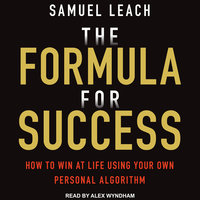 The Formula For Success: How to Win at Life Using Your Own Personal Algorithm - Samuel Leach