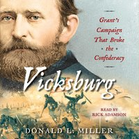 Vicksburg: Grant's Campaign That Broke the Confederacy - Donald L. Miller