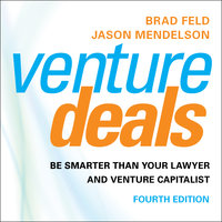 Venture Deals, 4th Edition: Be Smarter than Your Lawyer and Venture Capitalist - Brad Feld,Jason Mendelson