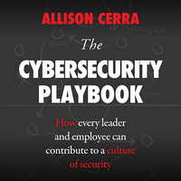 The Cybersecurity Playbook: How Every Leader and Employee Can Contribute to a Culture of Security - Allison Cerra