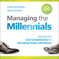 Managing the Millennials, 2nd Edition: Discover the Core Competencies for Managing Today's Workforce - Mick Ukleja,Chip Espinoza
