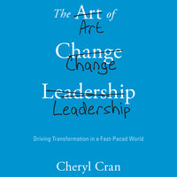 The Art of Change Leadership: Driving Transformation In a Fast-Paced World - Cheryl Cran