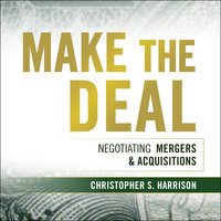 Make the Deal: Negotiating Mergers and Acquisitions - Christopher S. Harrison