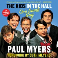 The Kids in the Hall: One Dumb Guy - Paul Myers