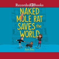 Naked Mole Rat Saves the World - Karen Rivers