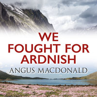 We Fought for Ardnish - Angus MacDonald