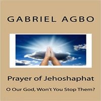 """Prayer Of Jehoshaphat: """"O Our God, Won't You Stop Them?"""" - Gabriel Agbo"""