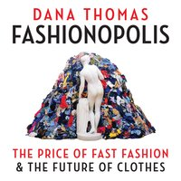Fashionopolis: The Price of Fast Fashion & the Future of Clothes - Dana Thomas