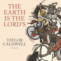 The Earth Is the Lord's: A Novel - Taylor Caldwell