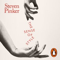 The Sense of Style: The Thinking Person's Guide to Writing in the 21st Century - Steven Pinker