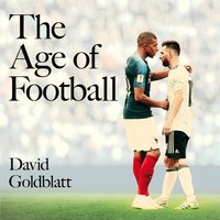 The Age of Football: The Global Game in the Twenty-first Century - David Goldblatt