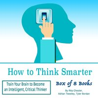 How to Think Smarter - Adrian Tweeley,Tyler Bordan,Rita Chester