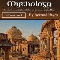 Mythology: Set of the Most Exciting Indian, Polynesian, Korean, and Egyptian Myths - Bernard Hayes