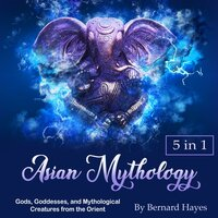 Asian Mythology - Bernard Hayes