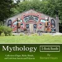 Mythology: Collection of Sagas, Myths, Rituals, and Gods from America and Polynesia