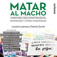 Matar al macho - Luciano Lutereau, Patricio Zunini
