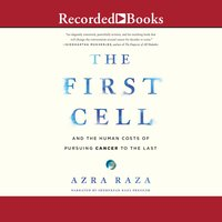 The First Cell: And the Human Costs of Pursuing Cancer to the Last - Azra Raza