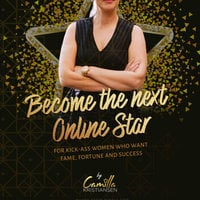 Become the next online star! For kick-ass women who want fame, fortune and success - Camilla Kristiansen